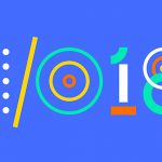Are you ready for the Google I/O 2018?